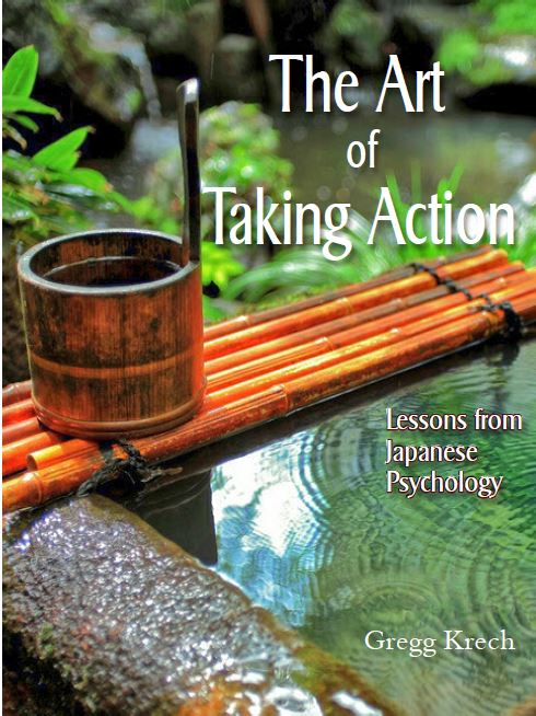 The Art of Taking Action: Lessons from Japanese Psychologyby Gregg Krech