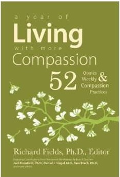 A Year of Living with more Compassion: 52 Quotes & Weekly Compassion Practices by Richard Fields