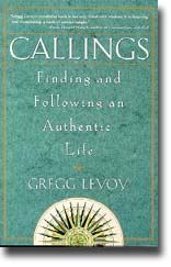 Callings: Finding and Following an Authentic Life by Gregg Levoy