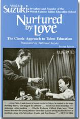 Nurtured by Love: The Classic Approach to Talent Education by Shinichi Suzuki translated by Waltraud Suzuki
