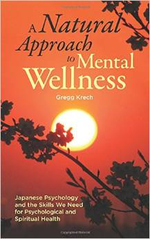 A Natural Approach to Mental Wellness: Japanese Psychology and the Skills We Need for Psychological and Spiritual Health by Gregg Krech - Click Image to Close