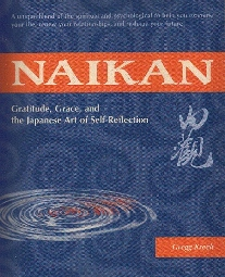 "Naikan: Gratitude, Grace and the Japanese Art of Self-Reflection by Gregg KrechRecipient of the ""Best Spirituality Books of 2002"" award from Spirituality and Health Magazine"
