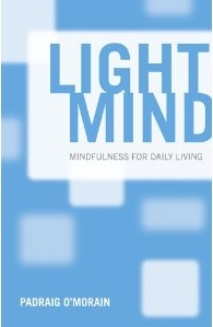 Light Mind: Mindfulness for Daily Livingby Padraig O'Morain