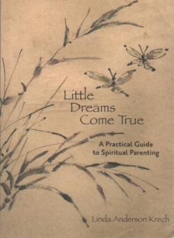 Little Dreams Come True: A Practical Guide to Spiritual Parenting by Linda Anderson Krech