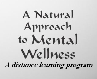 A Natural Approach to Mental Wellness  Distance Learning Program  Course Tuition. Sept.14 - Oct. 14, 2018