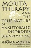 Morita Therapy & the True Nature of Anxiety Based Disorders Shoma Morita